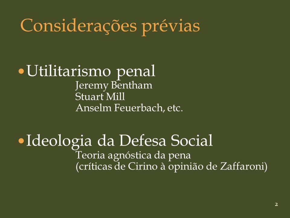 2 Utilitarismo penal Jeremy Bentham Stuart Mill Anselm Feuerbach, etc. Ideologia da Defesa Social Teoria agnóstica da pena (críticas de Cirino à opini