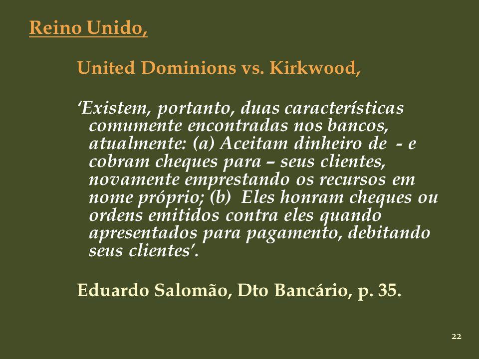 22 Reino Unido, United Dominions vs. Kirkwood, Existem, portanto, duas características comumente encontradas nos bancos, atualmente: (a) Aceitam dinhe