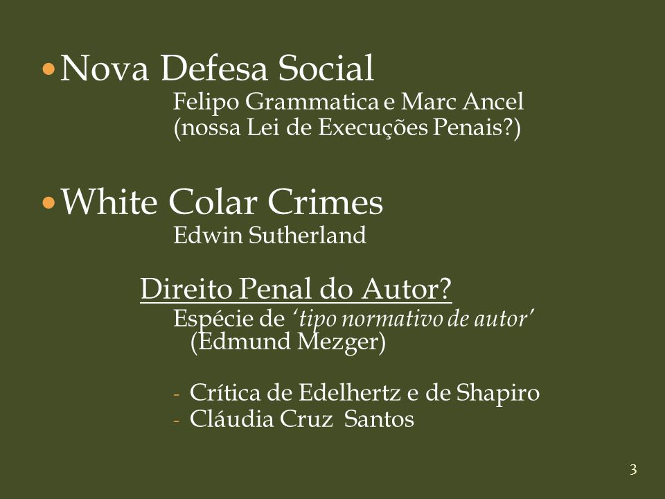 3 Nova Defesa Social Felipo Grammatica e Marc Ancel (nossa Lei de Execuções Penais?) White Colar Crimes Edwin Sutherland Direito Penal do Autor? Espéc