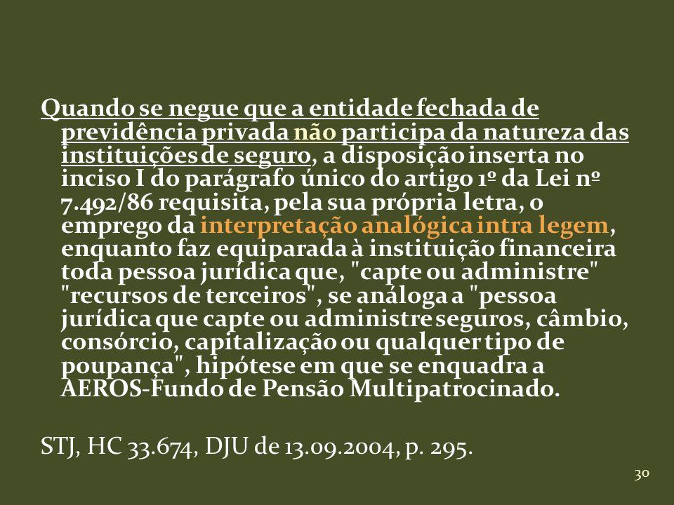 30 Quando se negue que a entidade fechada de previdência privada não participa da natureza das instituições de seguro, a disposição inserta no inciso