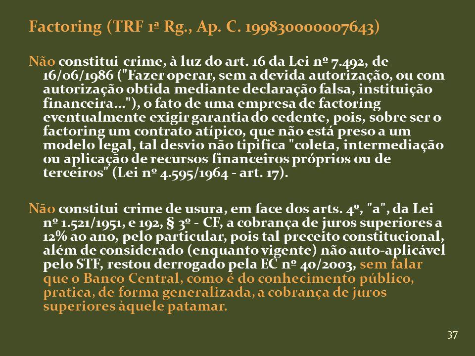 37 Factoring (TRF 1ª Rg., Ap. C. 199830000007643) Não constitui crime, à luz do art. 16 da Lei nº 7.492, de 16/06/1986 (