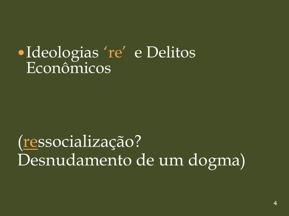 4 Ideologias re e Delitos Econômicos (ressocialização? Desnudamento de um dogma)