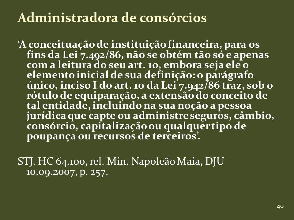 40 Administradora de consórcios A conceituação de instituição financeira, para os fins da Lei 7.492/86, não se obtém tão só e apenas com a leitura do