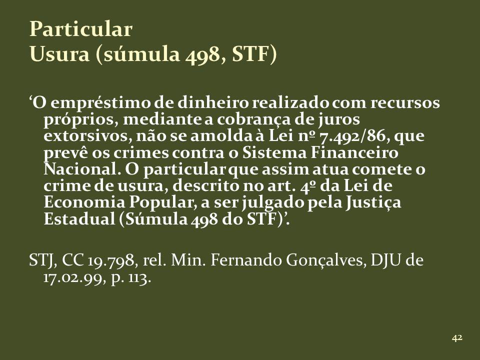 42 Particular Usura (súmula 498, STF) O empréstimo de dinheiro realizado com recursos próprios, mediante a cobrança de juros extorsivos, não se amolda