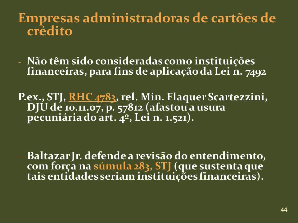 44 Empresas administradoras de cartões de crédito - Não têm sido consideradas como instituições financeiras, para fins de aplicação da Lei n. 7492 P.e