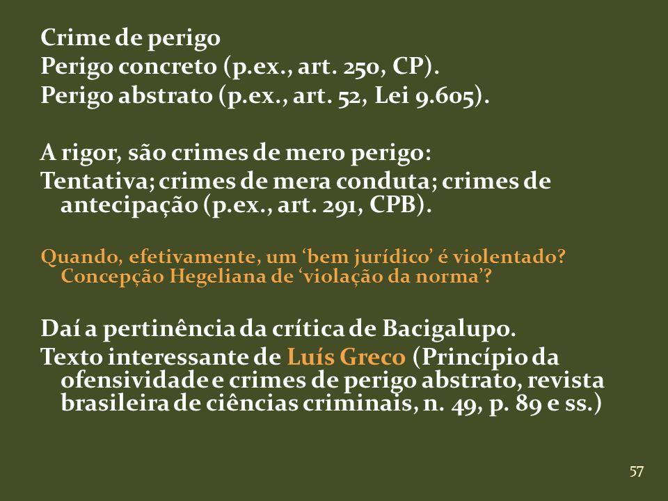 57 Crime de perigo Perigo concreto (p.ex., art. 250, CP). Perigo abstrato (p.ex., art. 52, Lei 9.605). A rigor, são crimes de mero perigo: Tentativa;