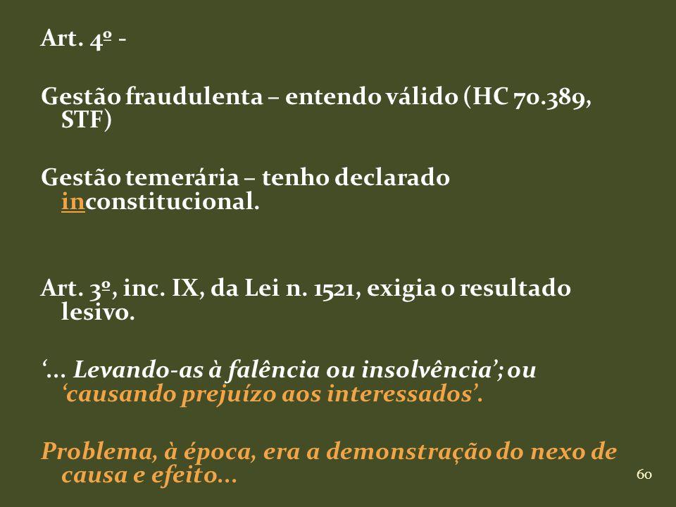 60 Art. 4º - Gestão fraudulenta – entendo válido (HC 70.389, STF) Gestão temerária – tenho declarado inconstitucional. Art. 3º, inc. IX, da Lei n. 152