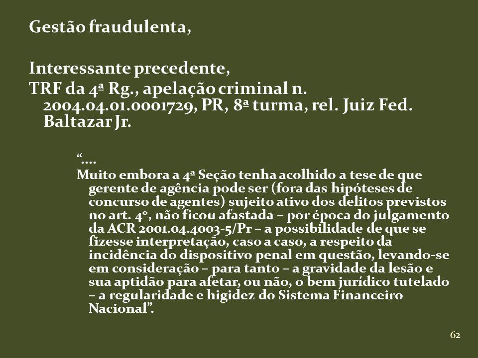 62 Gestão fraudulenta, Interessante precedente, TRF da 4ª Rg., apelação criminal n. 2004.04.01.0001729, PR, 8ª turma, rel. Juiz Fed. Baltazar Jr.....