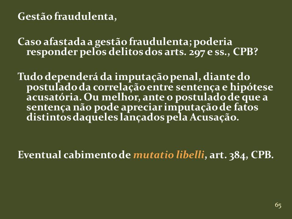 65 Gestão fraudulenta, Caso afastada a gestão fraudulenta; poderia responder pelos delitos dos arts. 297 e ss., CPB? Tudo dependerá da imputação penal