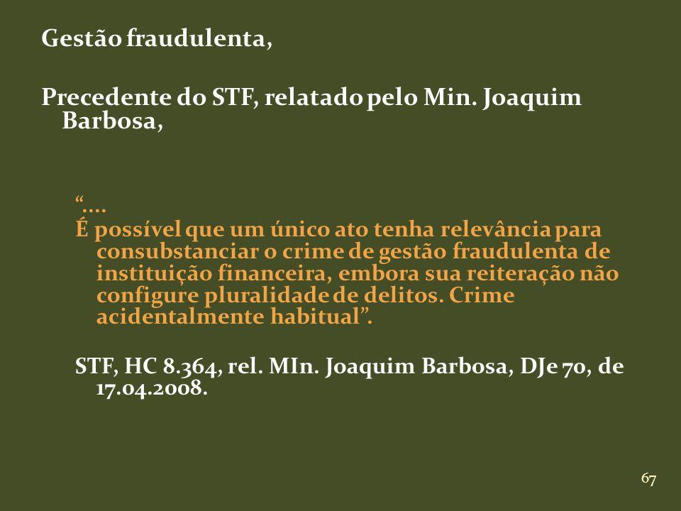 67 Gestão fraudulenta, Precedente do STF, relatado pelo Min. Joaquim Barbosa,.... É possível que um único ato tenha relevância para consubstanciar o c