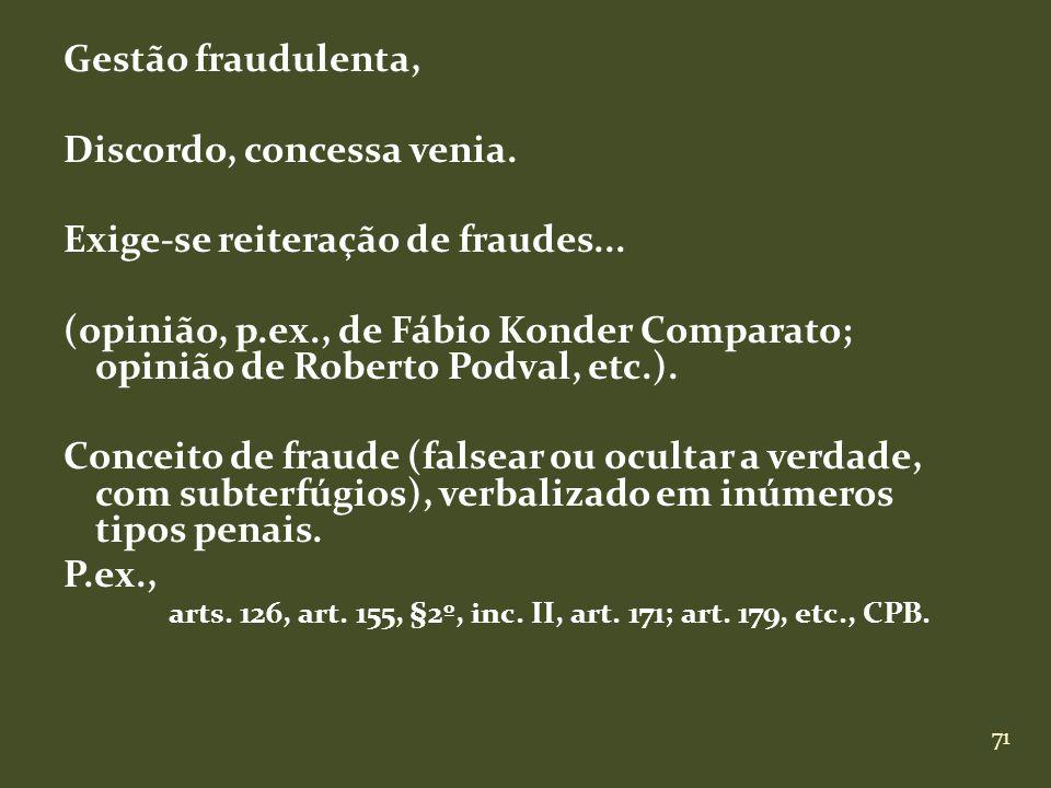 71 Gestão fraudulenta, Discordo, concessa venia. Exige-se reiteração de fraudes... (opinião, p.ex., de Fábio Konder Comparato; opinião de Roberto Podv