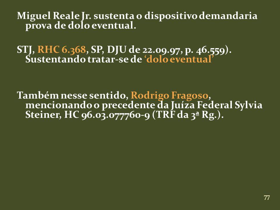 77 Miguel Reale Jr. sustenta o dispositivo demandaria prova de dolo eventual. STJ, RHC 6.368, SP, DJU de 22.09.97, p. 46.559). Sustentando tratar-se d