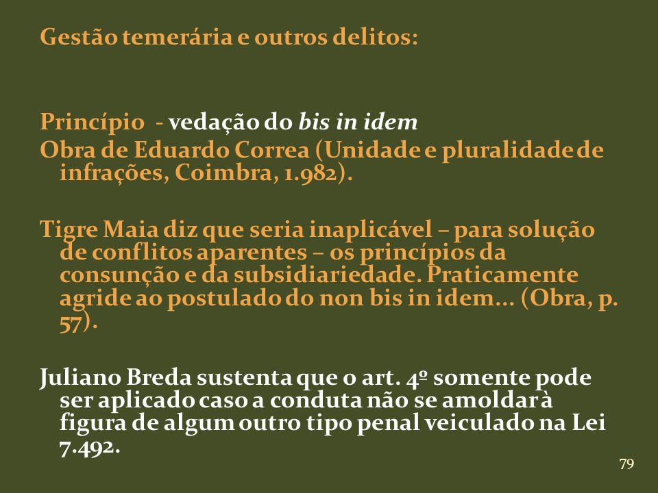79 Gestão temerária e outros delitos: Princípio - vedação do bis in idem Obra de Eduardo Correa (Unidade e pluralidade de infrações, Coimbra, 1.982).