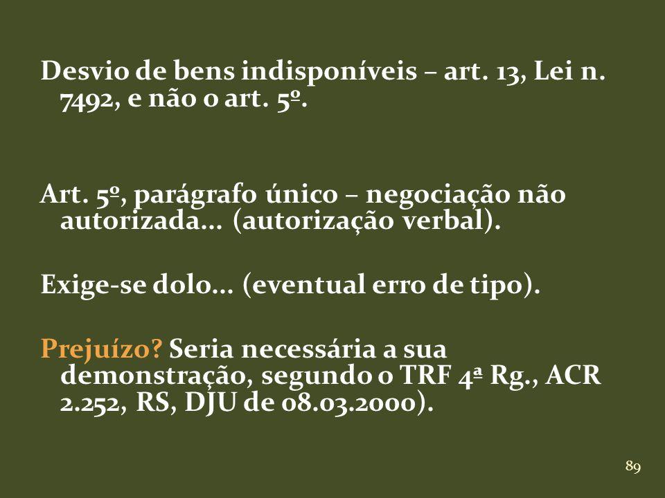 89 Desvio de bens indisponíveis – art. 13, Lei n. 7492, e não o art. 5º. Art. 5º, parágrafo único – negociação não autorizada... (autorização verbal).