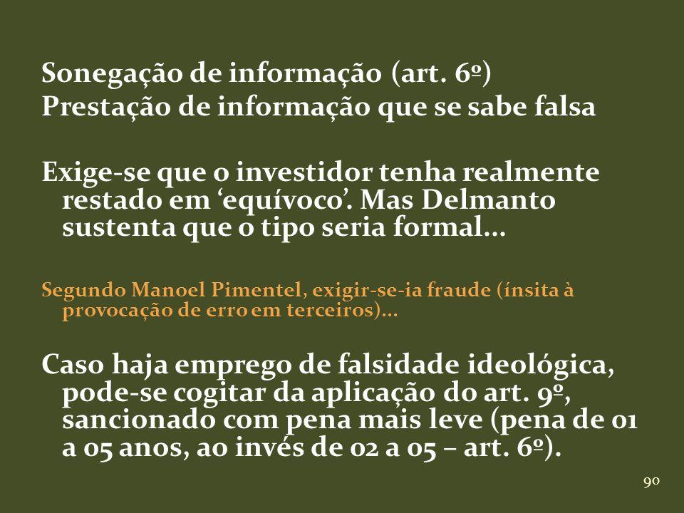 90 Sonegação de informação (art. 6º) Prestação de informação que se sabe falsa Exige-se que o investidor tenha realmente restado em equívoco. Mas Delm