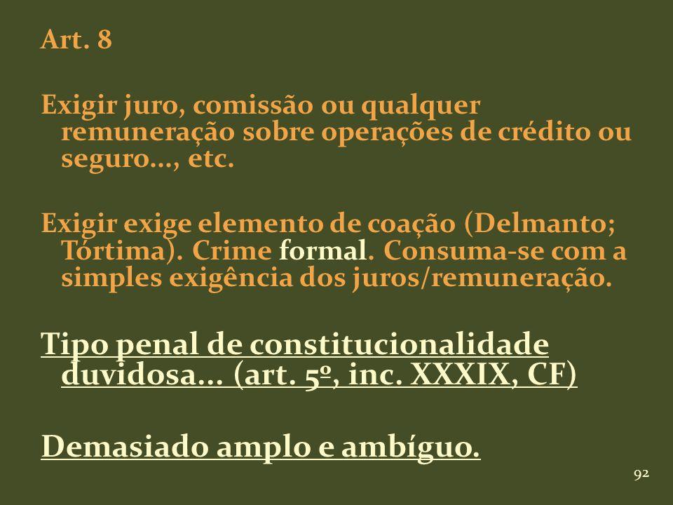 92 Art. 8 Exigir juro, comissão ou qualquer remuneração sobre operações de crédito ou seguro..., etc. Exigir exige elemento de coação (Delmanto; Tórti