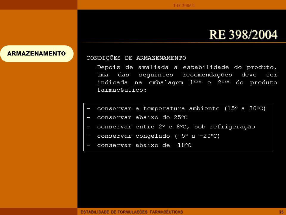 TIF 2006/1 ESTABILIDADE DE FORMULAÇÕES FARMACÊUTICAS25 CONDIÇÕES DE ARMAZENAMENTO Depois de avaliada a estabilidade do produto, uma das seguintes reco