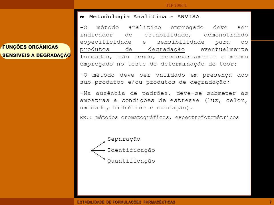 TIF 2006/1 ESTABILIDADE DE FORMULAÇÕES FARMACÊUTICAS8 Reações que causam degradação 1)Hidrólise 2)Oxidação * AUTO-OXIDAÇÃO IMCOMPATIBILIDADE QUÍMICA - REAÇÕES hidrólise oxidação