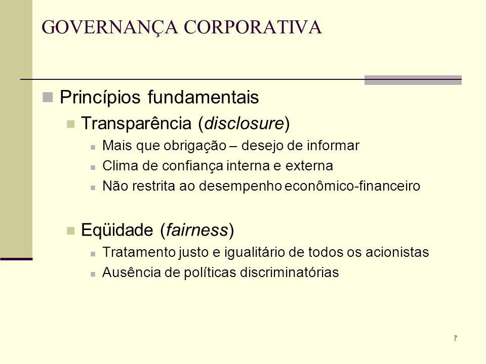 7 GOVERNANÇA CORPORATIVA Princípios fundamentais Transparência (disclosure) Mais que obrigação – desejo de informar Clima de confiança interna e exter