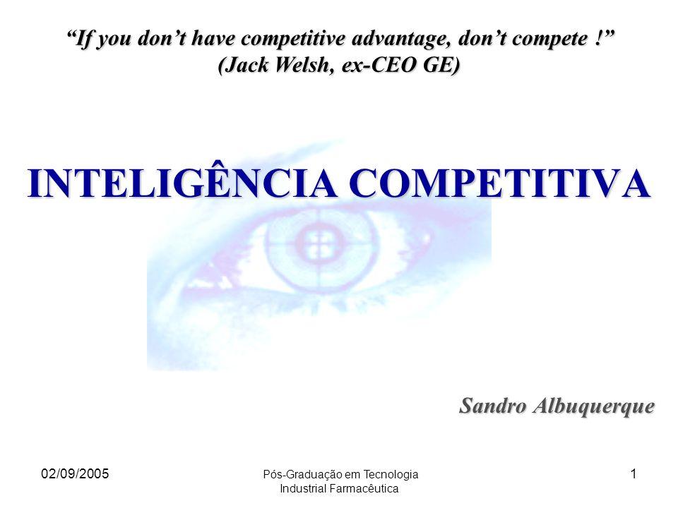 02/09/2005 Pós-Graduação em Tecnologia Industrial Farmacêutica 62 Clientes da Inteligência Competitiva IC Produção PD&I Regulatórios Logística MKT GQ