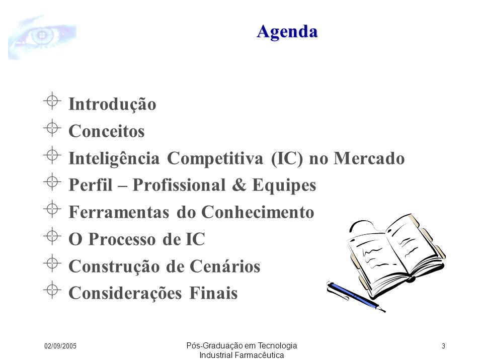 02/09/2005 Pós-Graduação em Tecnologia Industrial Farmacêutica 4Agenda Introdução Conceitos Inteligência Competitiva (IC) no Mercado Perfil – Profissional & Equipes Ferramentas do Conhecimento O Processo de IC Construção de Cenários Considerações Finais