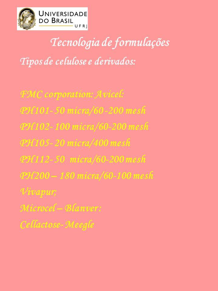 Tipos de celulose e derivados: FMC corporation: Avicel: PH101- 50 micra/60 -200 mesh PH102- 100 micra/60-200 mesh PH105- 20 micra/400 mesh PH112- 50 micra/60-200 mesh PH200 – 180 micra/60-100 mesh Vivapur; Microcel – Blanver : Cellactose- Meegle