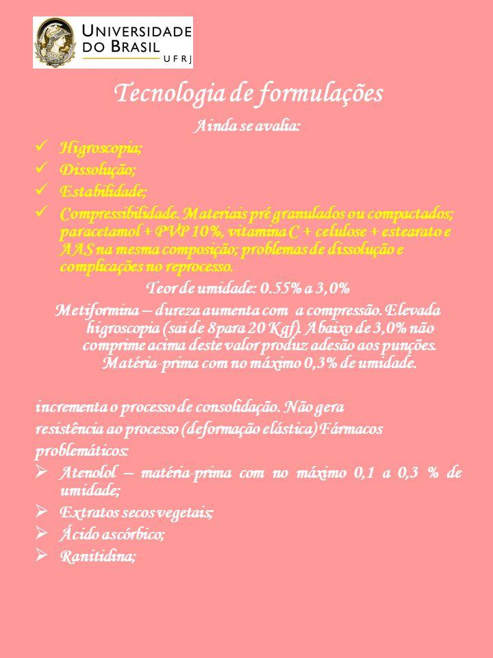 Tecnologia de formulações Ainda se avalia: Higroscopia; Dissolução; Estabilidade; Compressibilidade.