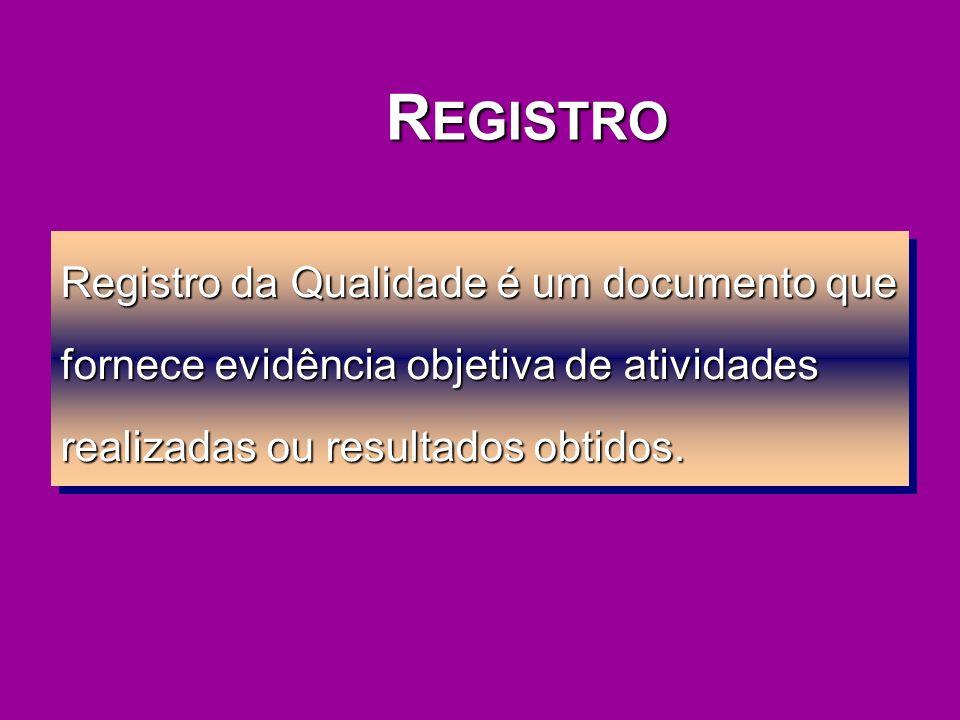 R EGISTRO Registro da Qualidade é um documento que fornece evidência objetiva de atividades realizadas ou resultados obtidos.