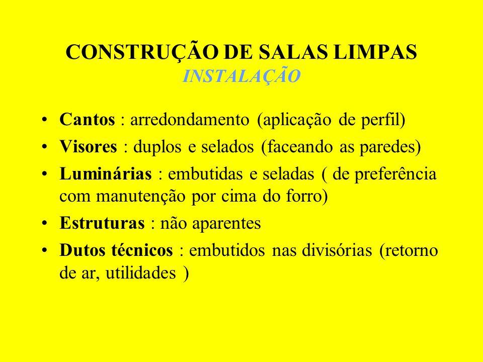 CONSTRUÇÃO DE SALAS LIMPAS INSTALAÇÃO Cantos : arredondamento (aplicação de perfil) Visores : duplos e selados (faceando as paredes) Luminárias : embu