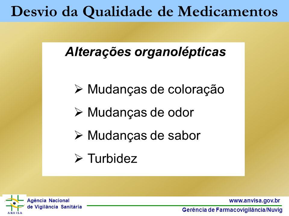 4 www.anvisa.gov.br Gerência de Farmacovigilância/Nuvig Agência Nacional de Vigilância Sanitária Alterações organolépticas Mudanças de coloração Mudan
