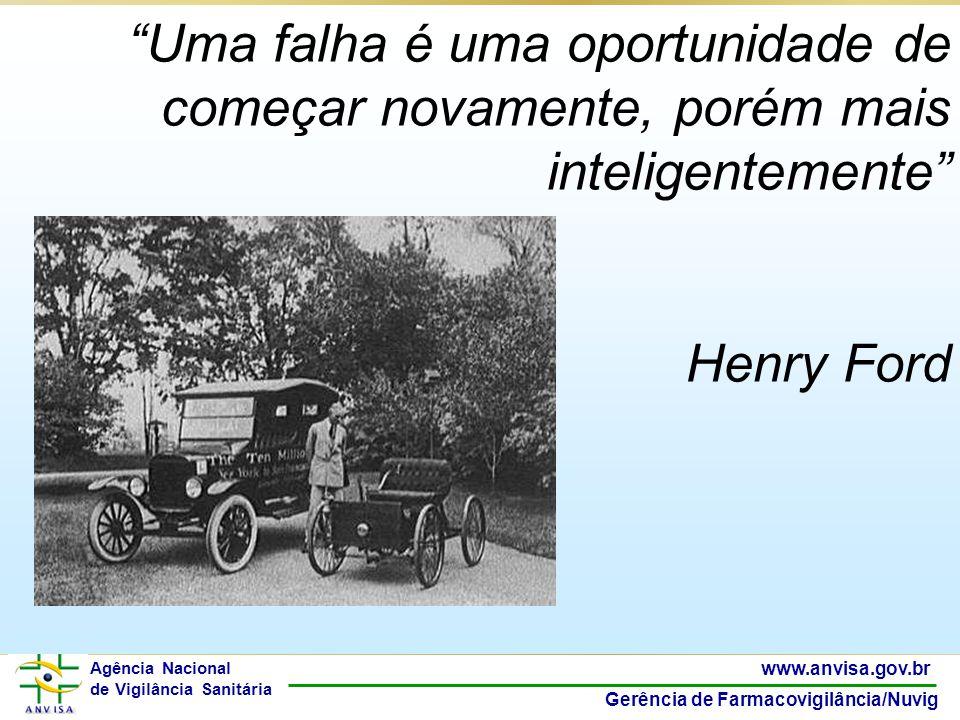 52 www.anvisa.gov.br Gerência de Farmacovigilância/Nuvig Agência Nacional de Vigilância Sanitária Uma falha é uma oportunidade de começar novamente, p