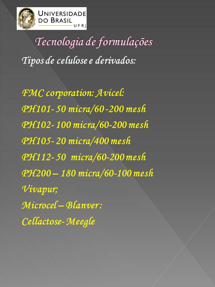 Tipos de celulose e derivados: FMC corporation: Avicel: PH101- 50 micra/60 -200 mesh PH102- 100 micra/60-200 mesh PH105- 20 micra/400 mesh PH112- 50 m
