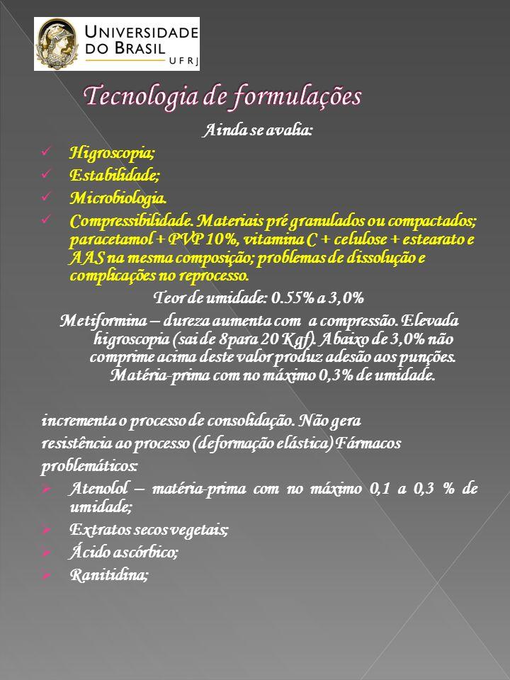 Ainda se avalia: Higroscopia; Estabilidade; Microbiologia. Compressibilidade. Materiais pré granulados ou compactados; paracetamol + PVP 10%, vitamina