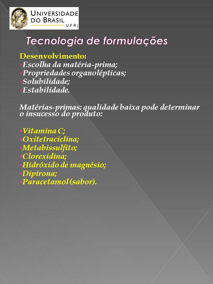 Desenvolvimento: Escolha da matéria-prima; Propriedades organolépticas; Solubilidade; Estabilidade. Matérias-primas: qualidade baixa pode determinar o
