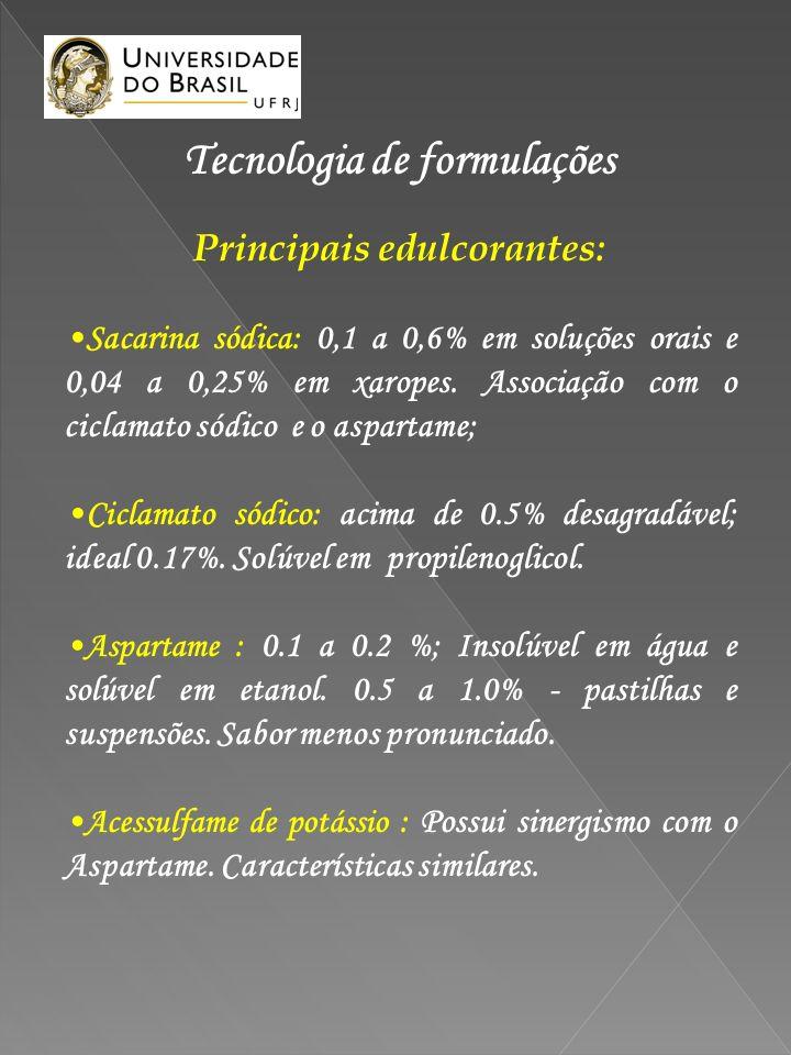 Tecnologia de formulações Principais edulcorantes: Sacarina sódica: 0,1 a 0,6% em soluções orais e 0,04 a 0,25% em xaropes. Associação com o ciclamato