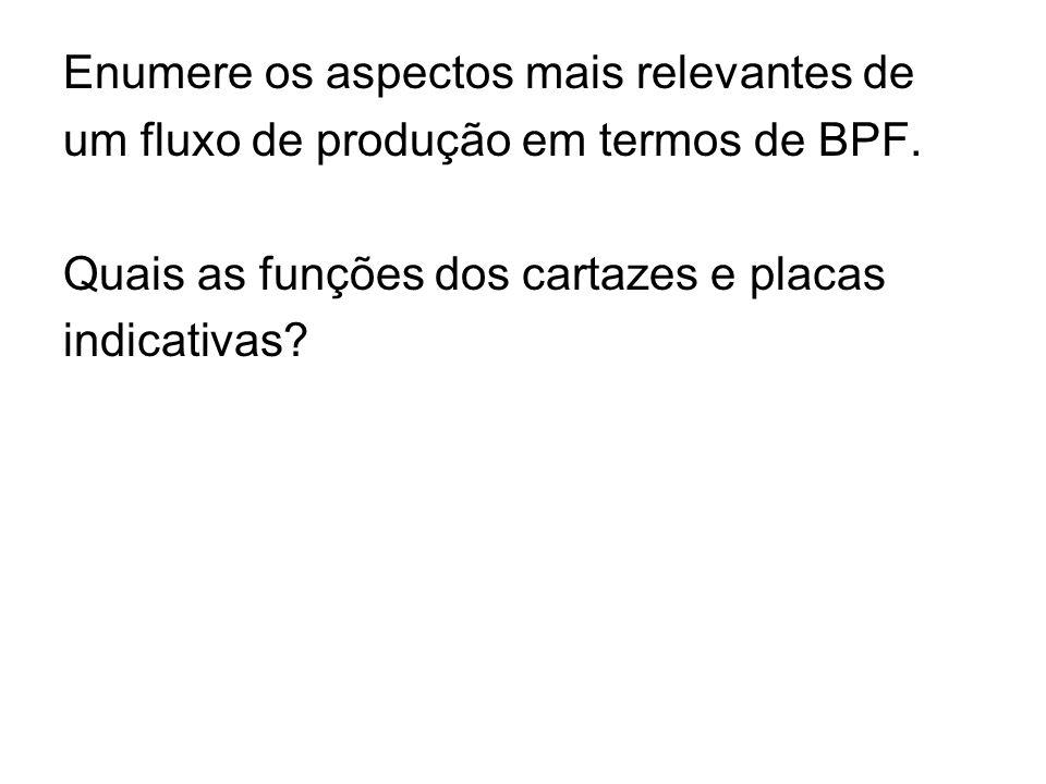 Enumere os aspectos mais relevantes de um fluxo de produção em termos de BPF. Quais as funções dos cartazes e placas indicativas?