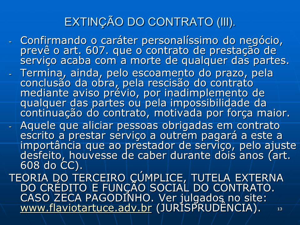 13 EXTINÇÃO DO CONTRATO (III). - Confirmando o caráter personalíssimo do negócio, prevê o art.