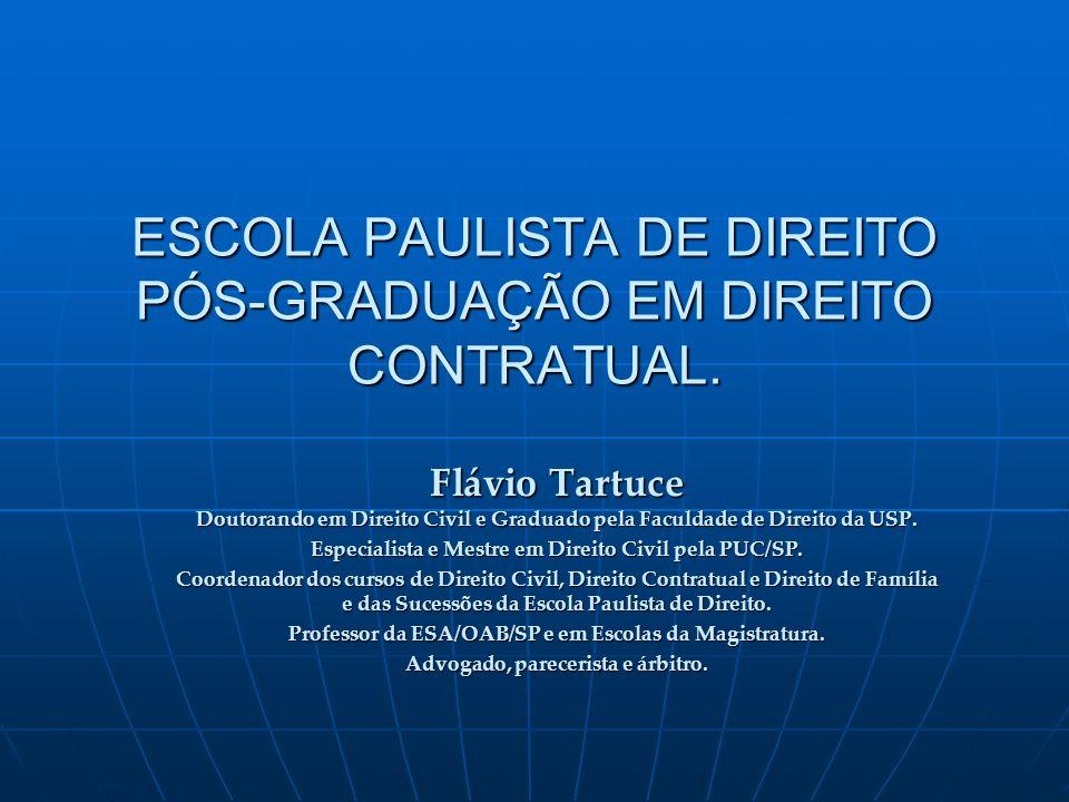 ESCOLA PAULISTA DE DIREITO PÓS-GRADUAÇÃO EM DIREITO CONTRATUAL. Flávio Tartuce Doutorando em Direito Civil e Graduado pela Faculdade de Direito da USP