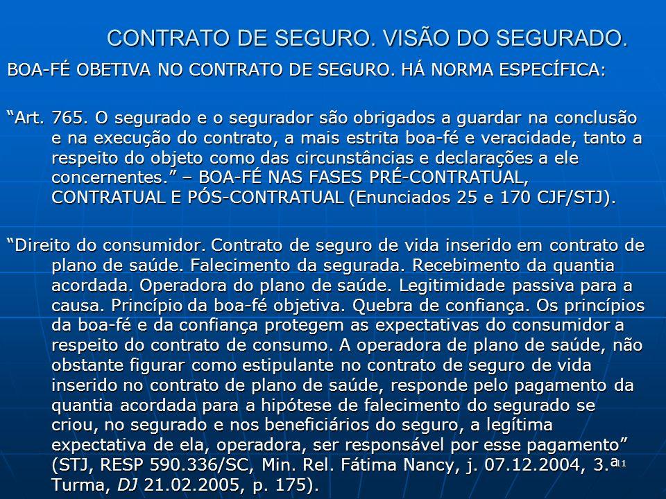 11 CONTRATO DE SEGURO. VISÃO DO SEGURADO. BOA-FÉ OBETIVA NO CONTRATO DE SEGURO.