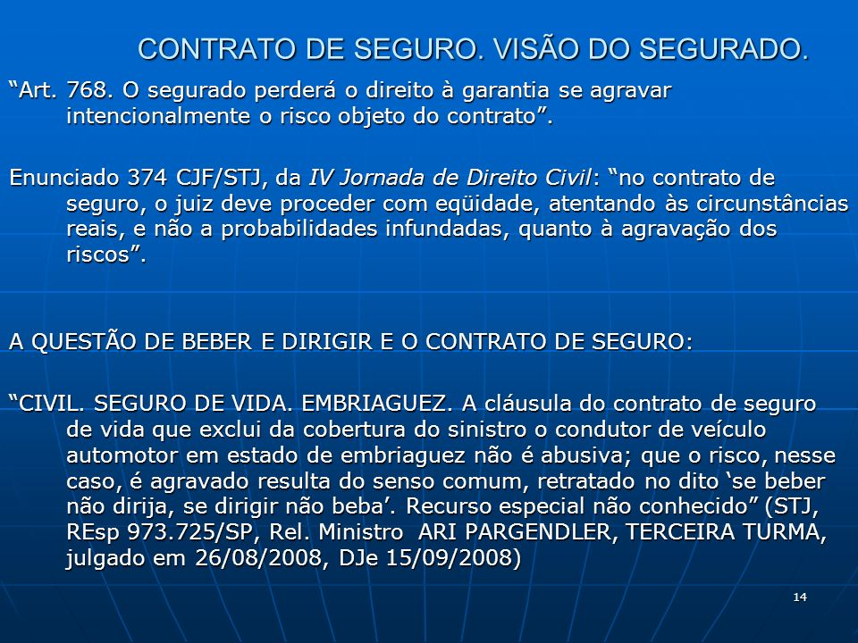 14 CONTRATO DE SEGURO. VISÃO DO SEGURADO. Art. 768. O segurado perderá o direito à garantia se agravar intencionalmente o risco objeto do contrato. En