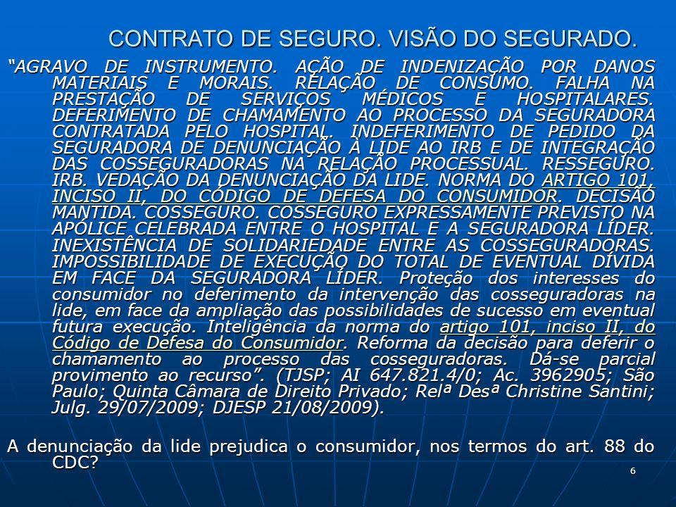 6 CONTRATO DE SEGURO. VISÃO DO SEGURADO. AGRAVO DE INSTRUMENTO.