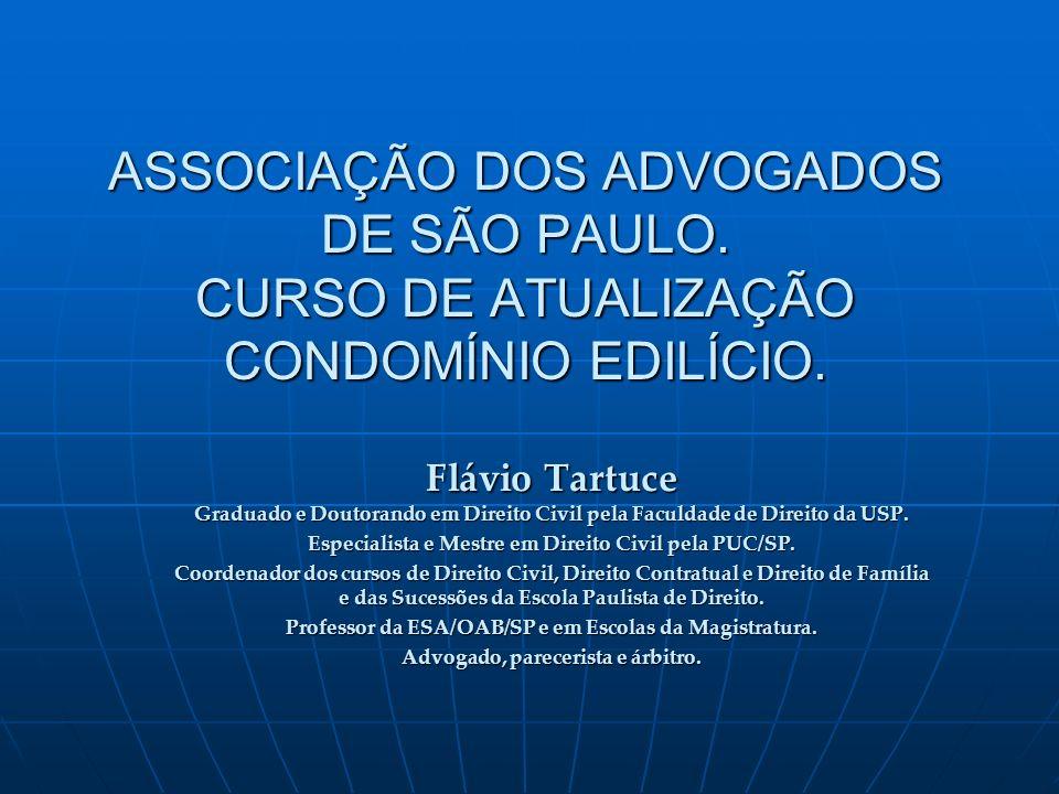 ASSOCIAÇÃO DOS ADVOGADOS DE SÃO PAULO. CURSO DE ATUALIZAÇÃO CONDOMÍNIO EDILÍCIO. Flávio Tartuce Graduado e Doutorando em Direito Civil pela Faculdade