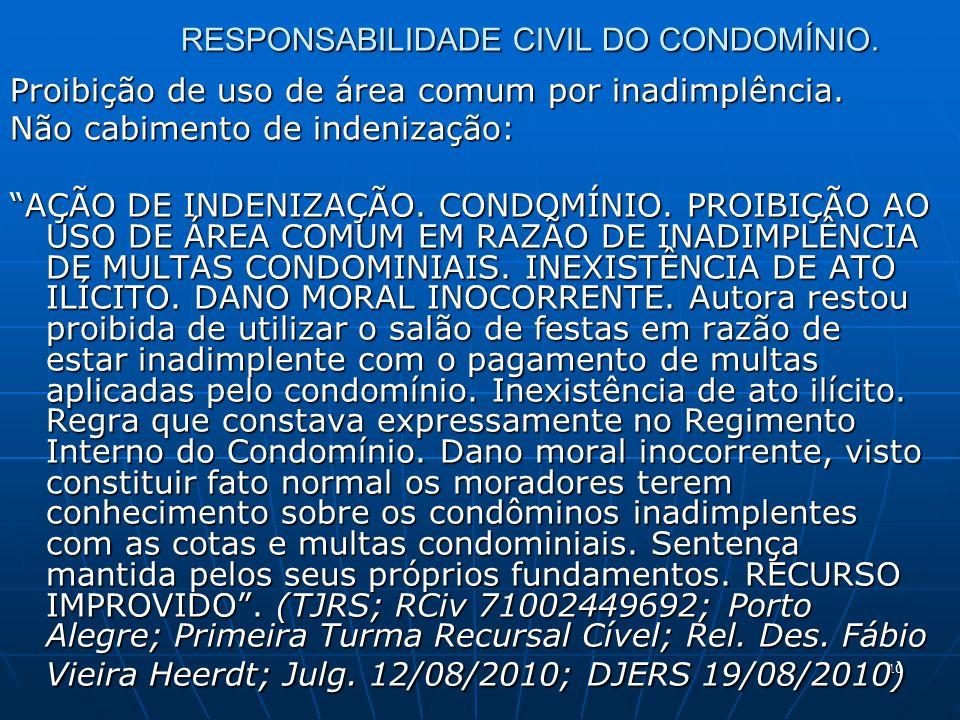 10 RESPONSABILIDADE CIVIL DO CONDOMÍNIO. Proibição de uso de área comum por inadimplência. Não cabimento de indenização: AÇÃO DE INDENIZAÇÃO. CONDOMÍN