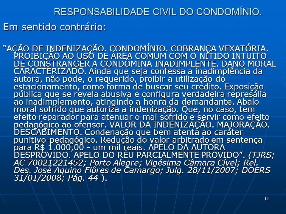11 RESPONSABILIDADE CIVIL DO CONDOMÍNIO. Em sentido contrário: AÇÃO DE INDENIZAÇÃO.