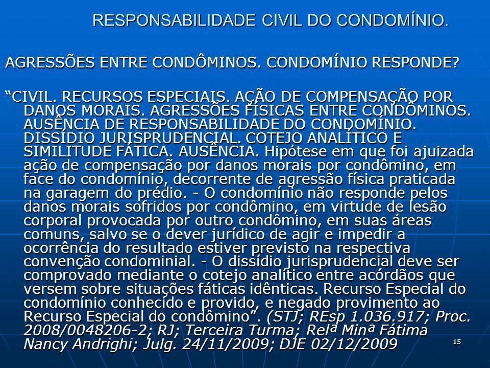 15 RESPONSABILIDADE CIVIL DO CONDOMÍNIO. AGRESSÕES ENTRE CONDÔMINOS. CONDOMÍNIO RESPONDE? CIVIL. RECURSOS ESPECIAIS. AÇÃO DE COMPENSAÇÃO POR DANOS MOR