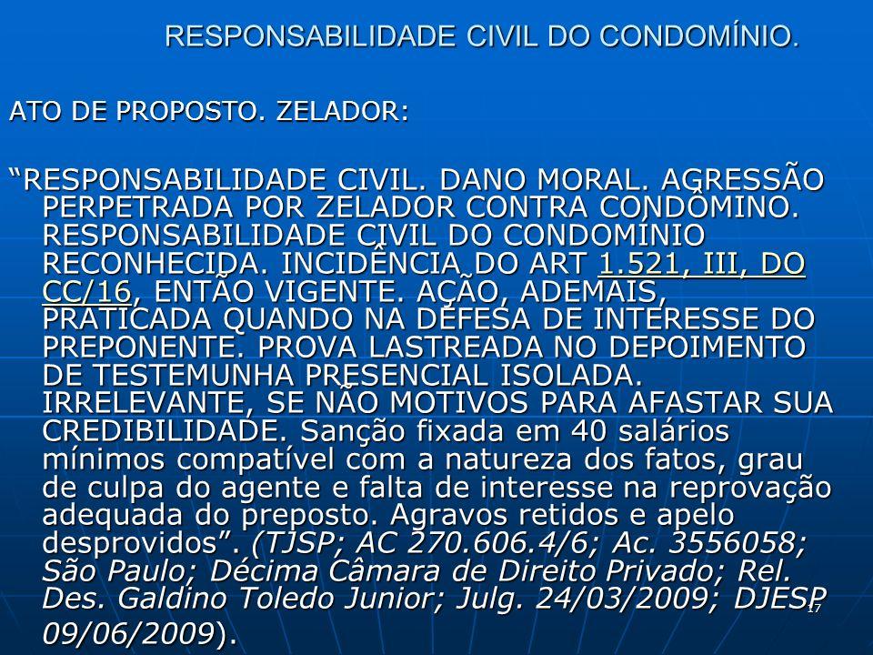 17 RESPONSABILIDADE CIVIL DO CONDOMÍNIO. ATO DE PROPOSTO.