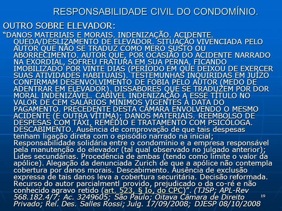 19 RESPONSABILIDADE CIVIL DO CONDOMÍNIO. OUTRO SOBRE ELEVADOR: DANOS MATERIAIS E MORAIS. INDENIZAÇÃO. ACIDENTE. QUEDA/DESLIZAMENTO DE ELEVADOR. SITUAÇ