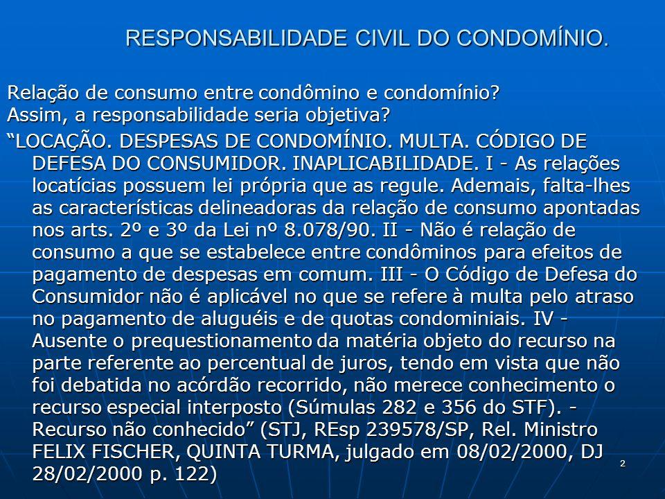 2 RESPONSABILIDADE CIVIL DO CONDOMÍNIO. Relação de consumo entre condômino e condomínio? Assim, a responsabilidade seria objetiva? LOCAÇÃO. DESPESAS D