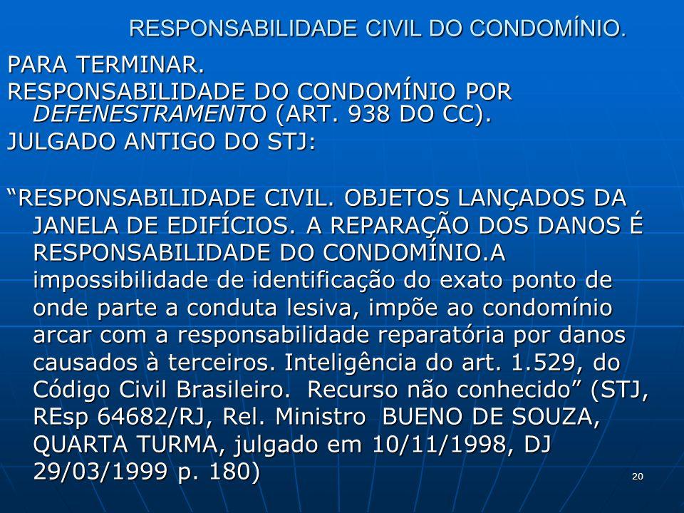 20 RESPONSABILIDADE CIVIL DO CONDOMÍNIO. PARA TERMINAR. RESPONSABILIDADE DO CONDOMÍNIO POR DEFENESTRAMENTO (ART. 938 DO CC). JULGADO ANTIGO DO STJ : R