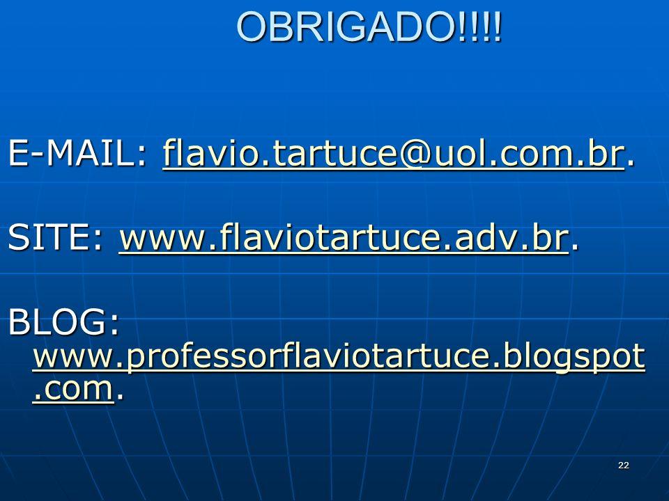 22 OBRIGADO!!!! E-MAIL: flavio.tartuce@uol.com.br. flavio.tartuce@uol.com.br SITE: www.flaviotartuce.adv.br. www.flaviotartuce.adv.br BLOG: www.profes